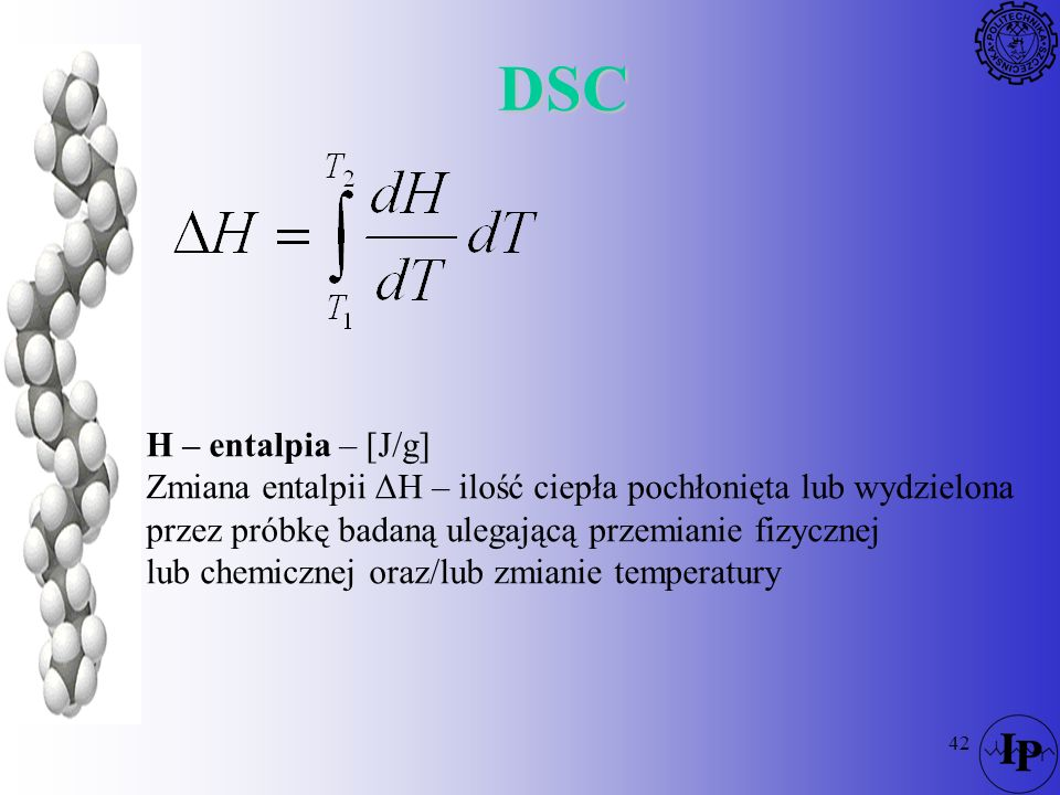 DSCH – entalpia – [J/g] Zmiana entalpii ΔH – ilość ciepła pochłonięta lub wydzielona. przez próbkę badaną ulegającą przemianie fizycznej.